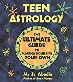 Teen Astrology: The Ultimate Guide to Making Your