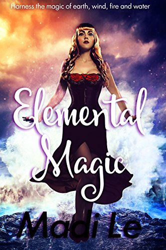 Elemental Magic: Harness the Magic of Earth, Wind, Fire and Water