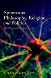 Spinoza on Philosophy, Religion, and Politics : The Theologico-Political Treatise, James, Susan, 0198701217