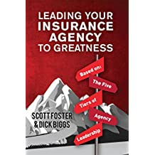 Leading Your Insurance Agency To Greatness: Based on: The Five Tiers Of Agency Leadership