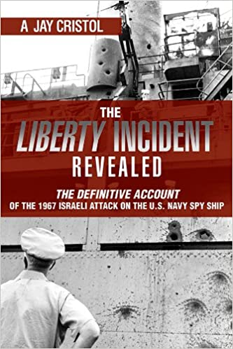 The liberty incident revealed the definitive account of the 1967 the liberty incident revealed the definitive account of the 1967 israeli attack on the us navy spy ship a jay cristol 9781612513409 amazon books fandeluxe Gallery