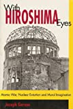 With Hiroshima Eyes : Atomic War, Nuclear Extortion and Moral Imagination, Gerson, Joseph, 0865713308