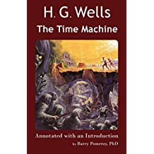 H. G. Wells' The Time Machine: Annotated with an Introduction by Barry Pomeroy, PhD (Scholarly Editions Book 2)