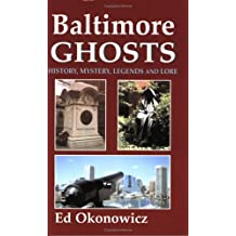 Baltimore Ghosts: History, Mystery, Legends & Lore (second edition)