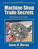 Machine Shop Trade Secrets, James A. Harvey, 0831134771
