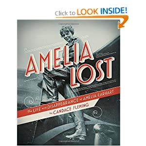 Amelia Lost: The Life and Disappearance of Amelia Earhart Candace Fleming
