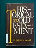 Historical Survey of the Old Testament, Eugene H. Merrill, 0801058848