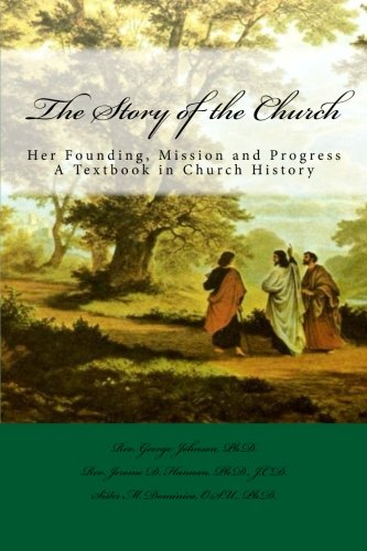 Download The Story of the Church: Her Founding, Mission and Progress, A Textbook in Church History PDF