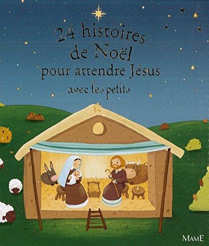24 histoires de Noël pour attendre Jésus avec les petits Album – 20 octobre 2011 Mame 272891396X Religion jeunesse Éveil de la foi