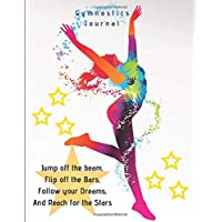 Gymnastics Journal: Gymnastics Journal for Girls - for Gymnasts to record everything about their Gymnastics - Gymnasts Details, Team and Coach, Weekly ... Meets / Competitions, Goals, General Notes