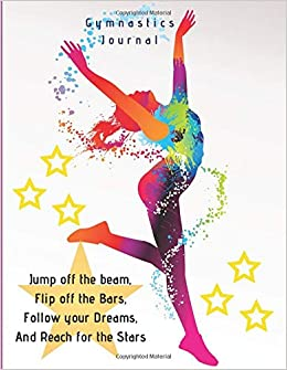 Gymnastics Journal Gymnastics Journal For Girls For Gymnasts To Record Everything About Their Gymnastics Gymnasts Details Team And Coach Weekly Meets Competitions Goals General Notes Carter Freya 9781074716189 Amazon Com Books