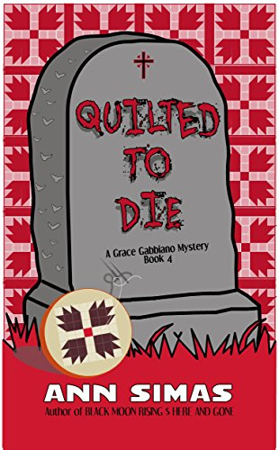 QUILTED TO DIE: A Grace Gabbiano Mystery (Book 4)
