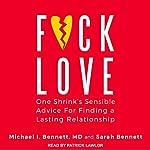 F--k Love: One Shrink's Sensible Advice for Finding a Lasting Relationship | Michael Bennett,Sarah Bennett