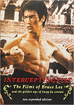 Intercepting Fist: The Films of Bruce Lee & the Golden Age of Kung Fu Cinema