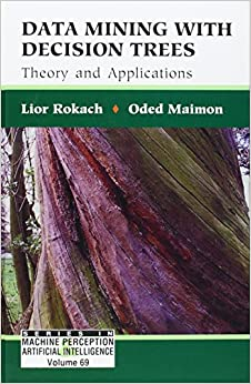 Book Data Mining With Decision Trees: Theory And Applications (Series In Machine Perception & Artifical Intelligence) (Series In Machine Perception And Artificial Intelligence)