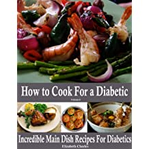 How to Cook For a Diabetic - Incredible Main Dish Recipes For Diabetics
