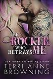 The Rocker Who Betrays Me (The Rocker Series) (Volume 11)