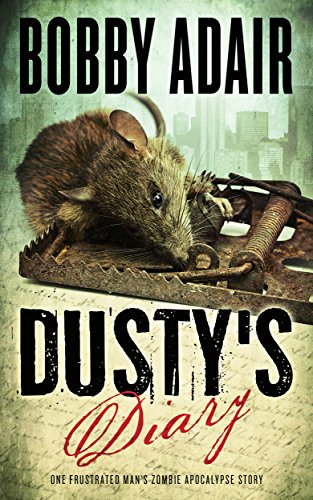Dusty's Diary: One Frustrated Man's Zombie Apocalypse Story by [Adair, Bobby]
