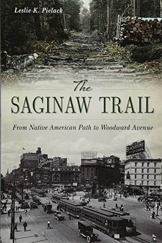 The Saginaw Trail: From Native American Path to Woodward Avenue (Landmarks) (Best Places To Travel In Michigan)
