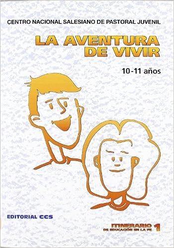 La aventura de vivir 10-11 años Itinerario de educación en la fe: Amazon.es: Centro Nacional Salesiano de Pastoral Juvenil: Libros