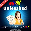 eBay Unleashed: A Beginners Guide to Selling on eBay Audiobook by Nick Vulich Narrated by Chuck McKibben