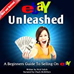eBay Unleashed : A Beginners Guide to Selling on eBay | Nick Vulich
