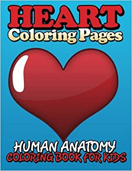 Heart Coloring Pages: Human Anatomy Coloring Book For Kids: Speedy ...