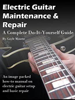 electric guitar maintenance and repair a complete do it yourself guide kindle edition by. Black Bedroom Furniture Sets. Home Design Ideas