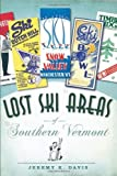 Lost Ski Areas of Southern Vermont by Jeremy K. Davis (2010-07-16)