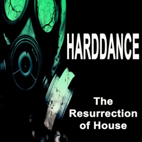 Harddance - The Resurrection of House (The Best Hardcore, Hardstyle, Hardjump, Gabber, Hardtech, Hardhouse, Oldschool, Early Rave & Schranz Compilation) (Best Old School House Music)
