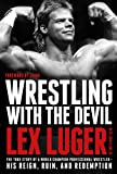 Wrestling with the Devil: The True Story of a World Champion Professional Wrestler—His Reign, Ruin, and Redemption