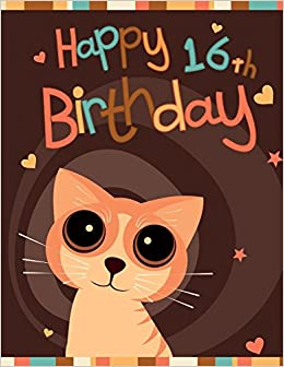 Happy 16th Birthday Notebook Journal Diary 105 Lined Pages Gifts For 16 Year Old Animal Lovers Cat Boys Or Girls Kids