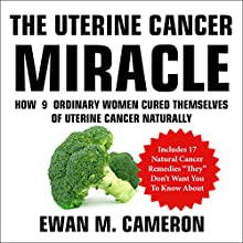 The Uterine Cancer Miracle Audiobook by Ewan Cameron Narrated by Jules Hall-Weakley