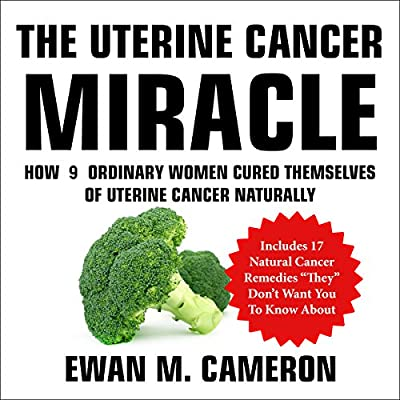 Amazon com: The Uterine Cancer Miracle (Audible Audio