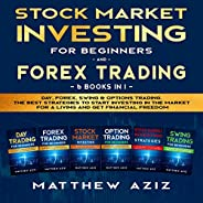 Stock Market Investing for Beginners and Forex Trading: 6 Books in 1: Day, Forex, Swing & Options Trading.