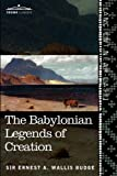 The Babylonian Legends of Creation, E. A. Wallis Budge, 1616404507