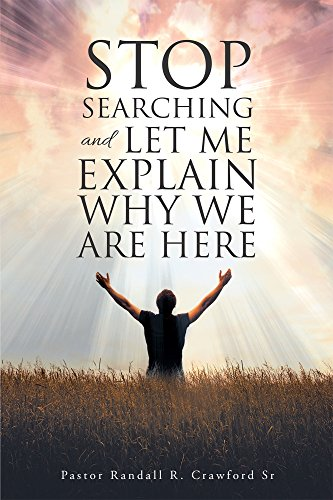 Stop Searching and Let Me Explain… Why We Are Here