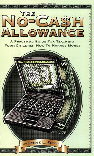 The No-Cash Allowance: A Practical Guide for Teaching Your Children How to Manage Money (Mom's Choice Award Recipient) PDF