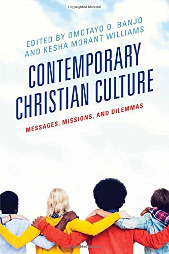 Contemporary Christian Culture: Messages, Missions, and Dilemmas (Rhetoric, Race, and Religion)