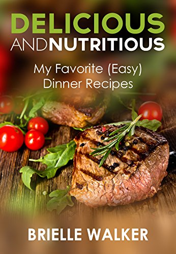 Delicious and nutritious my favorite easy dinner recipes delicious and nutritious my favorite easy dinner recipes download pdf or read online forumfinder Images