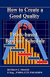 How to Create a Good Quality P50 Risk-based Baseline Schedule