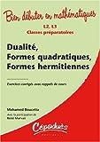 Dualité, Formes quadratiques, Formes hermitiennes : Exercices corrigés avec rappels de cours-Classes préparatoires L2, L3 - Collection : Bien débuter en mathématiques