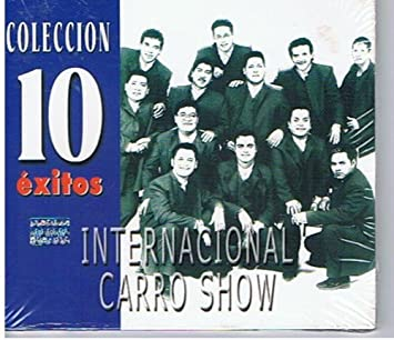 Internacional Carro Show Coleccion 10 Exitos Amazon Com Music