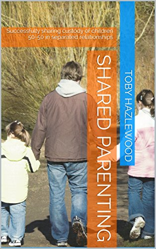 Download PDF Shared Parenting - Successfully sharing custody of children 50-50 in separated relationships