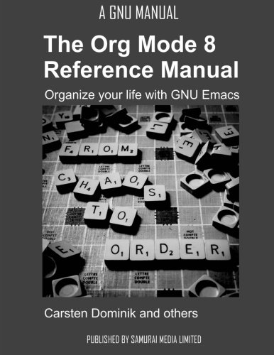 Download The Org Mode 8 Reference Manual - Organize your life with GNU Emacs pdf epub