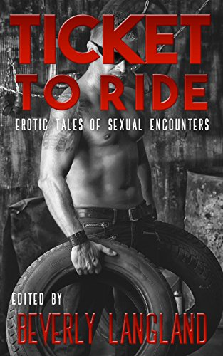 Ticket to Ride: Erotic Tales of Sexual Encounters