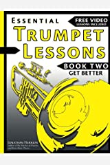 Essential Trumpet Lessons, Book Two: Get Better: The Secrets to Lip Slurs, High Range, Mutes, Tuning, Mouthpieces, and Practice (Volume 2) Paperback