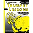 Essential Trumpet Lessons, Book Two: Get Better: The Secrets to Lip Slurs, High Range, Mutes, Tuning, Mouthpieces, and Practi
