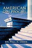 American Due Process, Paul A. Jones, 1432770047