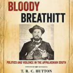 Bloody Breathitt: Politics and Violence in the Appalachian South: New Directions in Southern History | T.R.C. Hutton